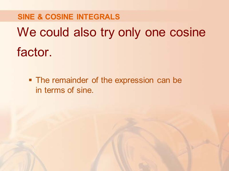 We could also try only one cosine factor.