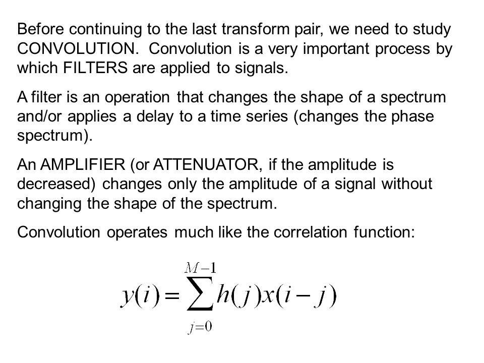 Before continuing to the last transform pair, we need to study CONVOLUTION.