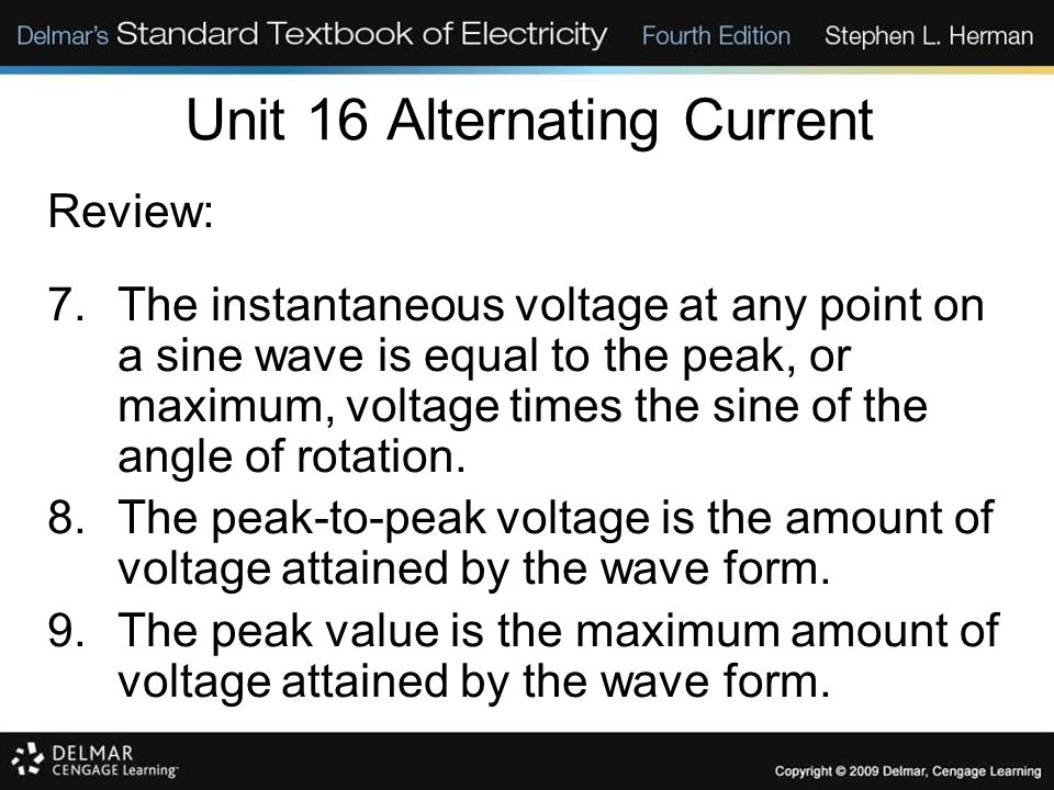 Unit 16 Alternating Current Review: 7.The instantaneous voltage at any point on a sine wave is equal to the peak, or maximum, voltage times the sine of the angle of rotation.