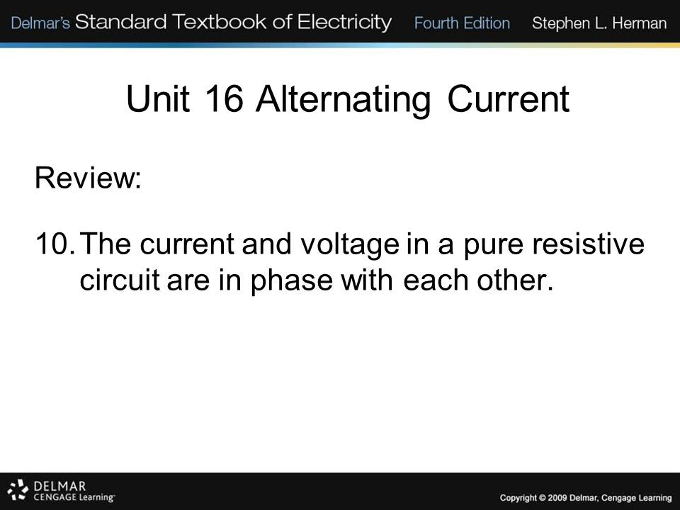 Unit 16 Alternating Current Review: 10.The current and voltage in a pure resistive circuit are in phase with each other.