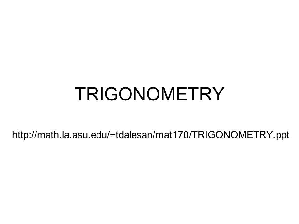 TRIGONOMETRY http://math.la.asu.edu/~tdalesan/mat170/TRIGONOMETRY.ppt
