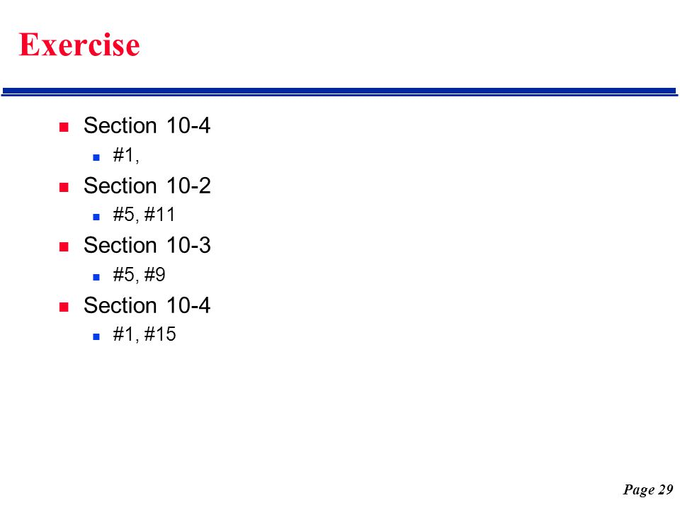Page 29 Exercise Section 10-4 #1, Section 10-2 #5, #11 Section 10-3 #5, #9 Section 10-4 #1, #15