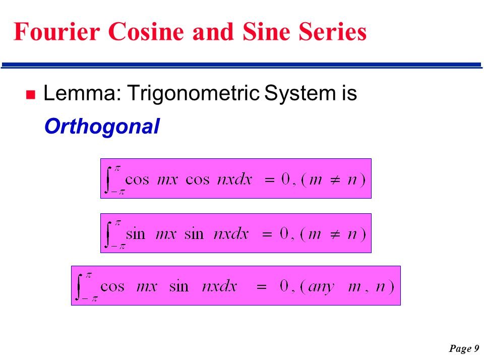 Page 9 Fourier Cosine and Sine Series Lemma: Trigonometric System is Orthogonal
