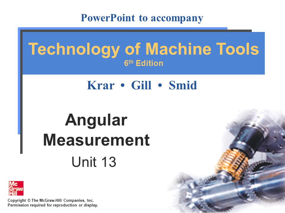 13-2 Objectives Make angular measurements to an accuracy of 5 (minutes) of a degree using a universal bevel protractor Make angular measurements to less than 5 of a degree using a sine bar, gage blocks, and a dial indicator