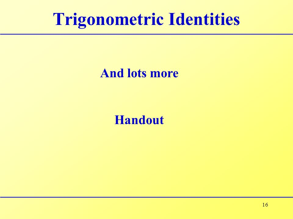 16 Trigonometric Identities And lots more Handout