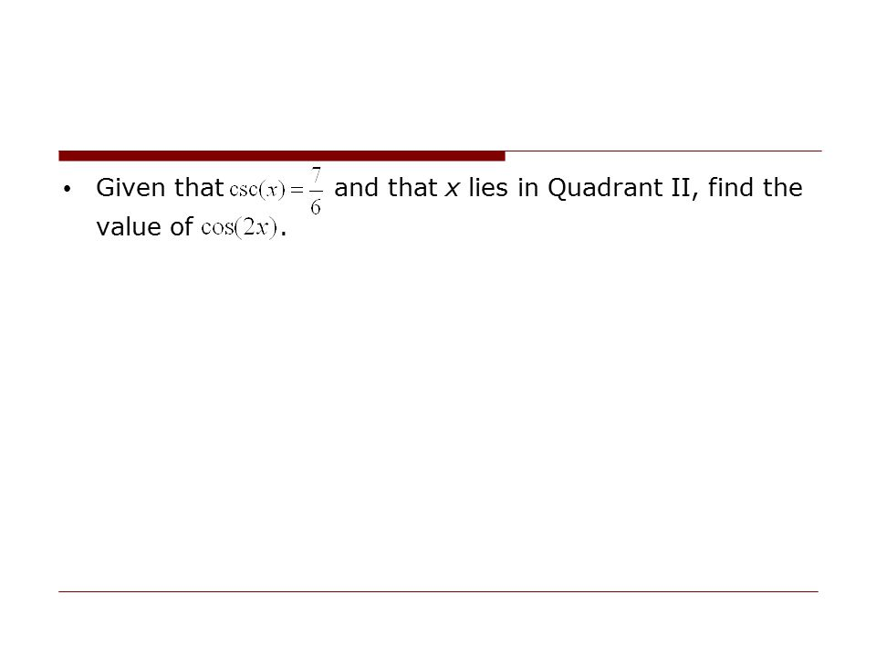 Given that and that x lies in Quadrant II, find the value of.