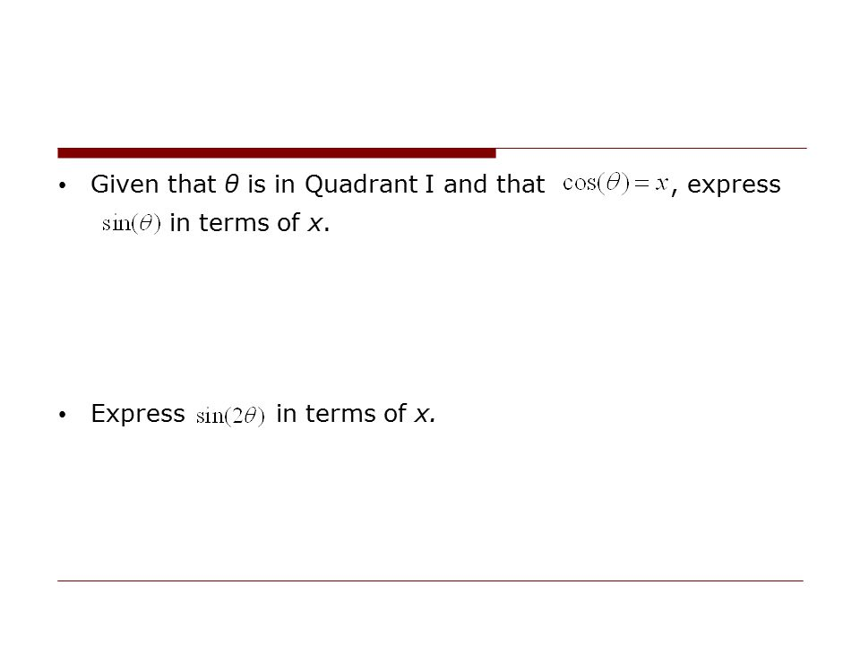 Given that θ is in Quadrant I and that, express in terms of x. Express in terms of x.