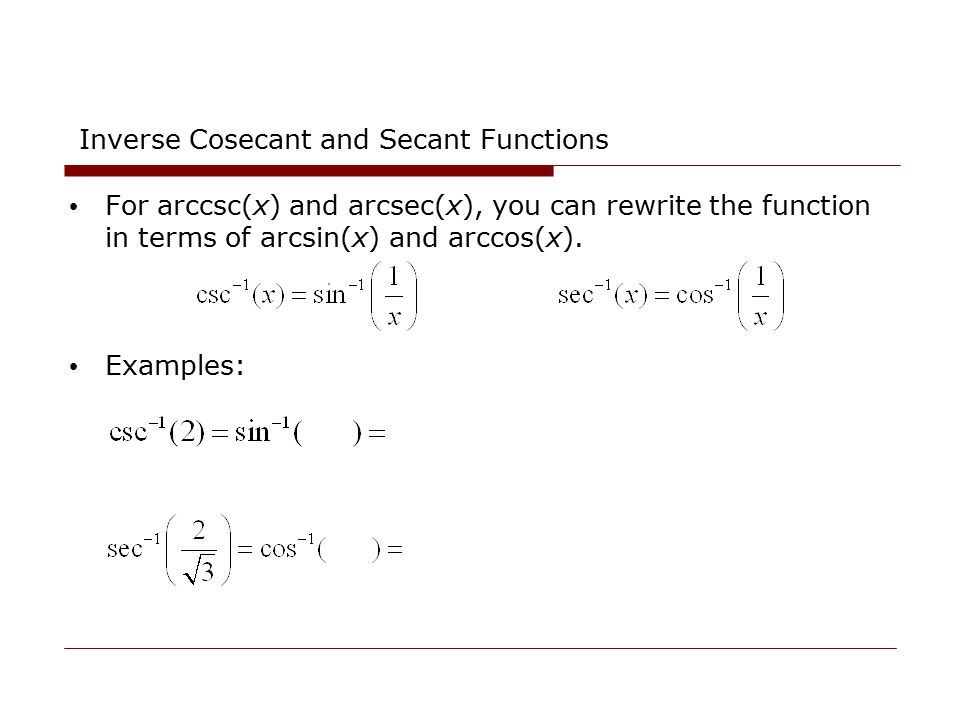 Inverse Cosecant and Secant Functions For arccsc(x) and arcsec(x), you can rewrite the function in terms of arcsin(x) and arccos(x). Examples:
