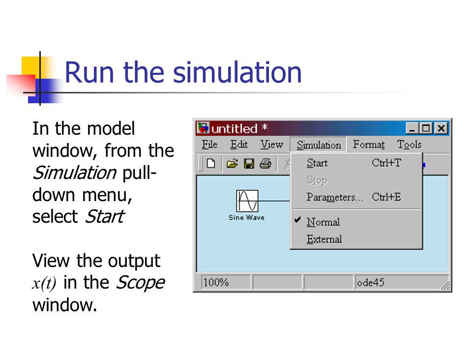 Run the simulation In the model window, from the Simulation pull- down menu, select Start View the output x(t) in the Scope window.