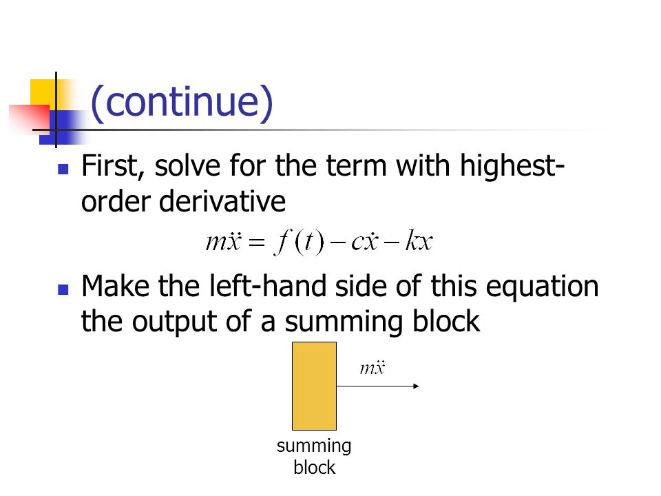 (continue) First, solve for the term with highest- order derivative Make the left-hand side of this equation the output of a summing block summing block