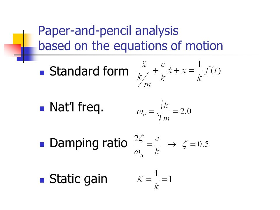Paper-and-pencil analysis based on the equations of motion Standard form Nat'l freq.
