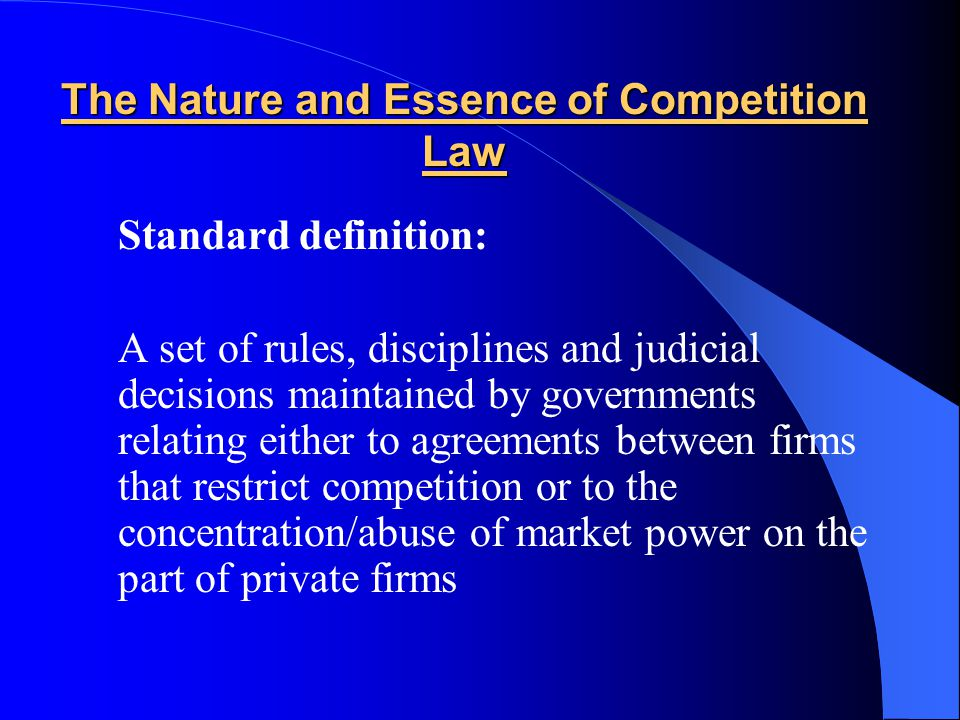 The Nature and Essence of Competition Law The definition: the importance of the process of competition.