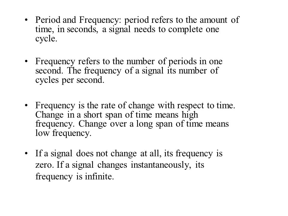 Period and Frequency: period refers to the amount of time, in seconds, a signal needs to complete one cycle.