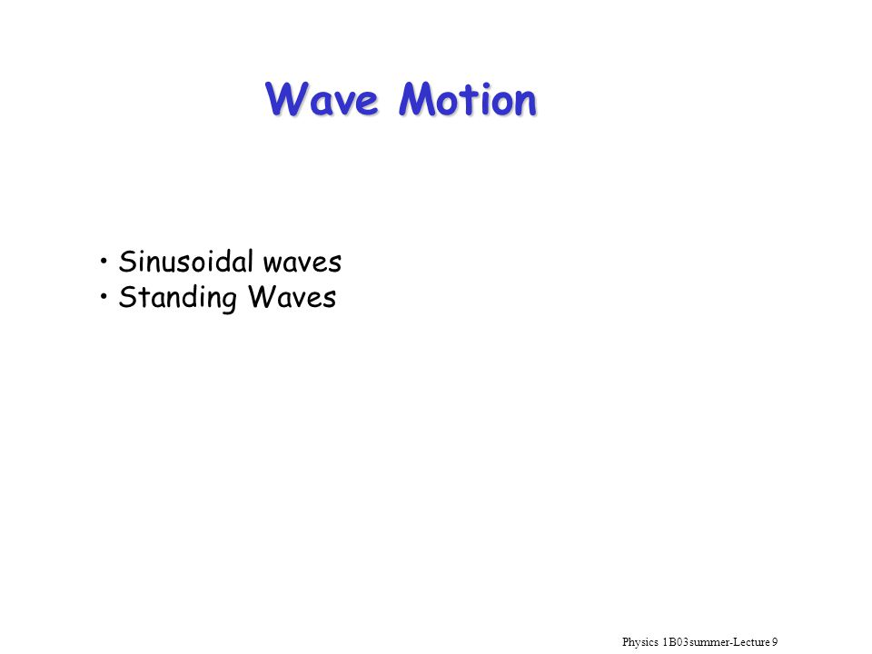 Physics 1B03summer-Lecture 9 Wave Motion Sinusoidal waves Standing Waves