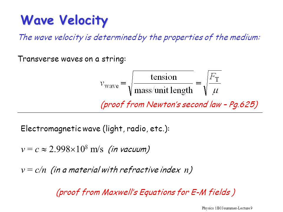 Physics 1B03summer-Lecture 9 Transverse waves on a string: (proof from Newton's second law – Pg.625) Electromagnetic wave (light, radio, etc.): v = c