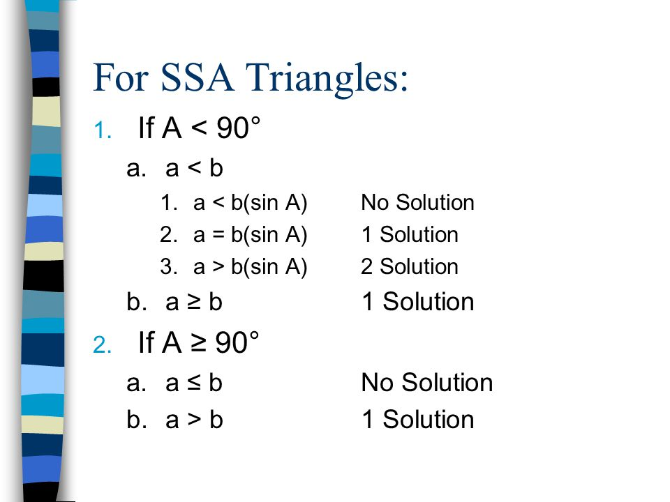 For SSA Triangles: 1.