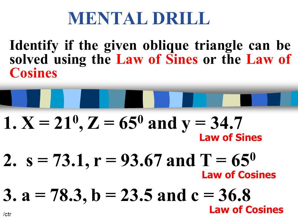 sin A = sin B a b /ctr Sin B  1.23644 m  B = .Sin B > 1 NOT POSSIBLE .