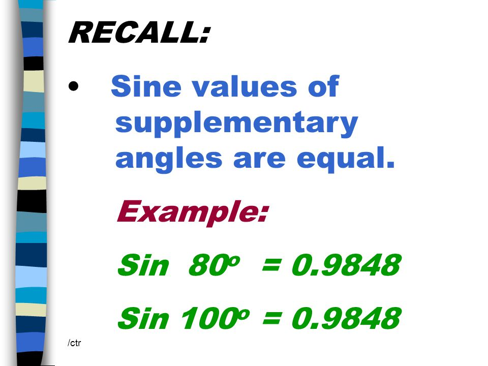 sin A = sin B a b Sin B  0.36498 m  B = 21.41 o or 21 o Sine values of supplementary angles are equal.