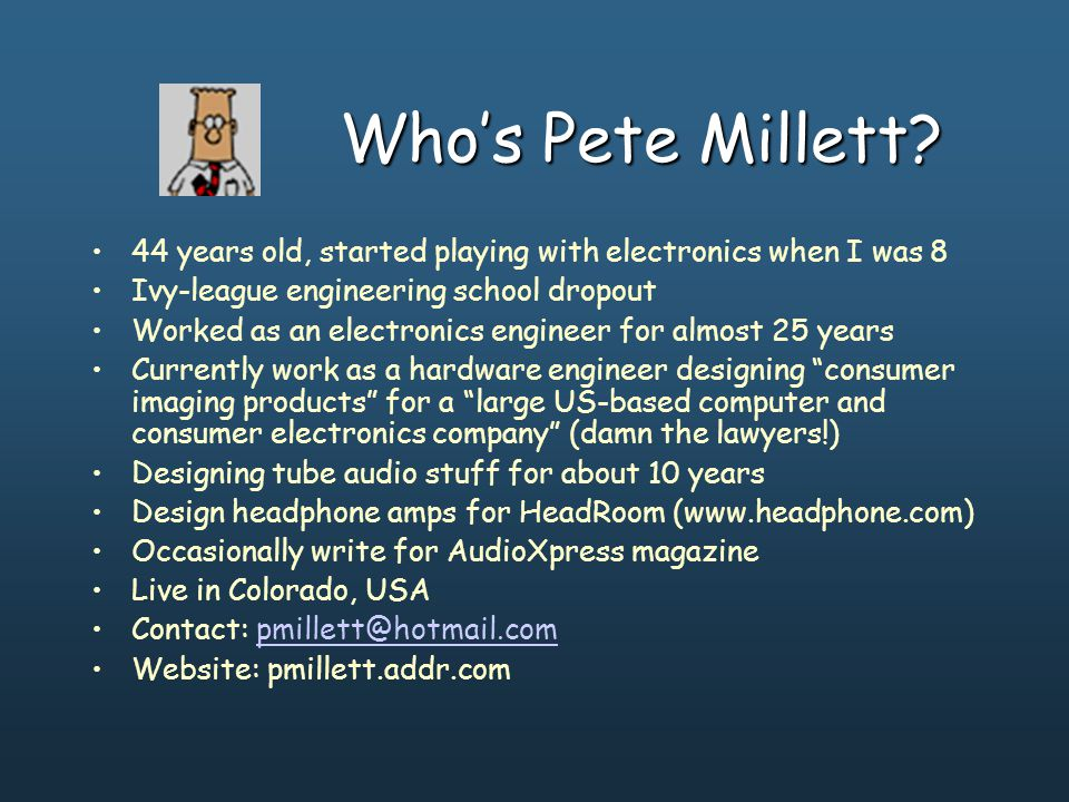 Who's Pete Millett? 44 years old, started playing with electronics when I was 8 Ivy-league engineering school dropout Worked as an electronics enginee