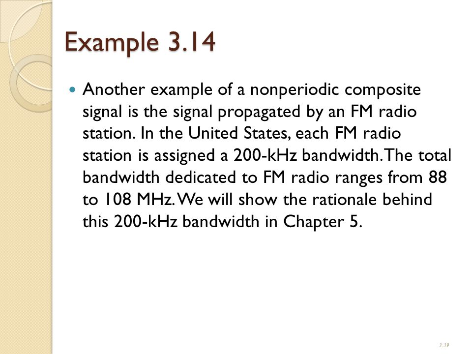 Example 3.14 Another example of a nonperiodic composite signal is the signal propagated by an FM radio station.