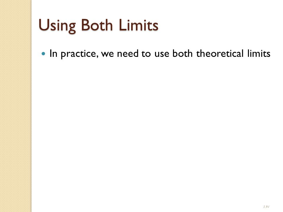 3.94 Using Both Limits In practice, we need to use both theoretical limits