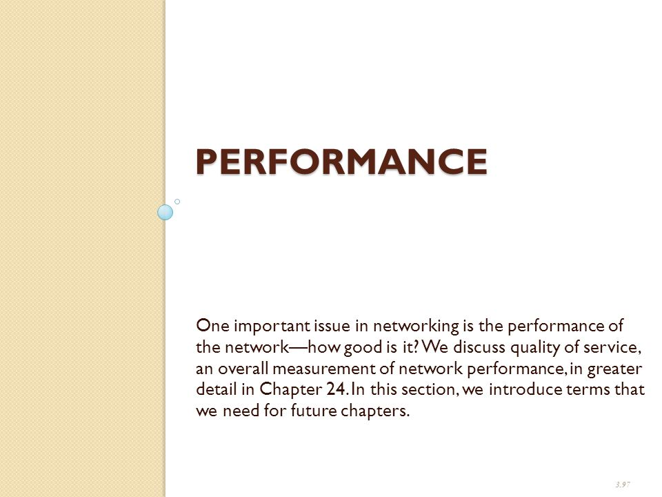 PERFORMANCE One important issue in networking is the performance of the network—how good is it.