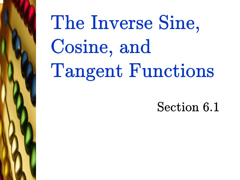The Inverse Sine, Cosine, and Tangent Functions Section 6.1