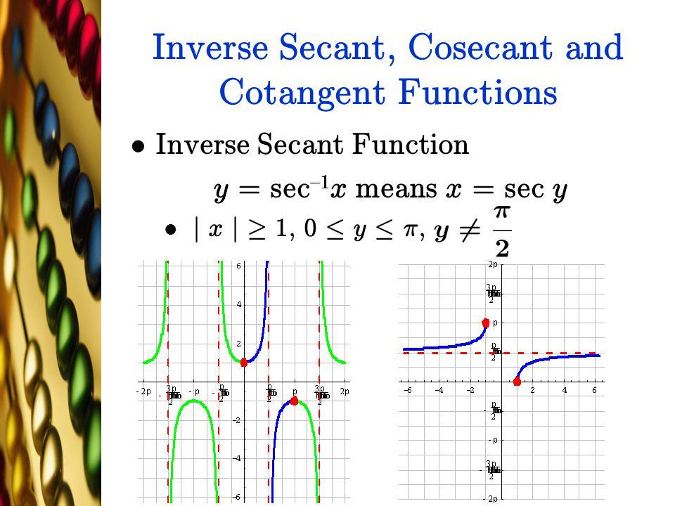 Inverse Secant, Cosecant and Cotangent Functions Inverse Secant Function y = sec {1 x means x = sec y j x j ¸ 1, 0 · y · ¼,