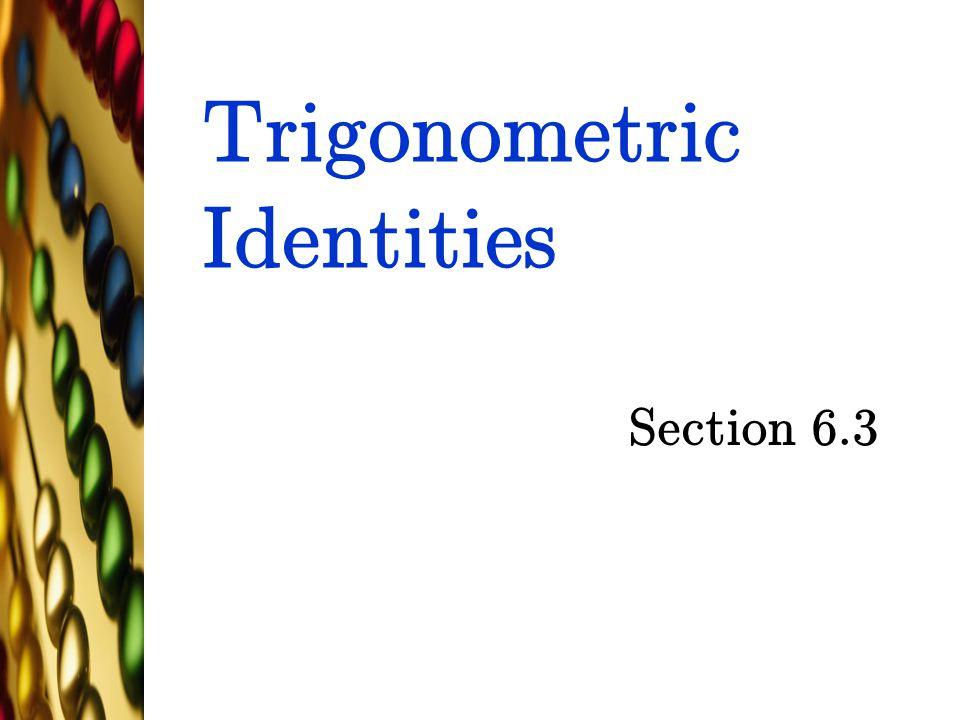 Trigonometric Identities Section 6.3