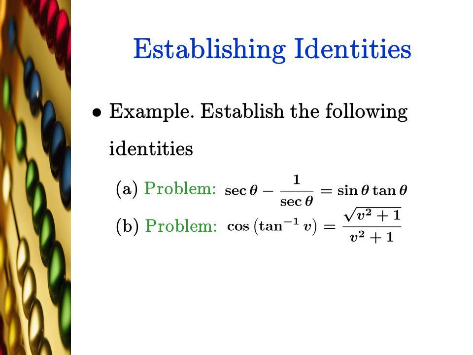 Establishing Identities Example. Establish the following identities (a) Problem: (b) Problem: