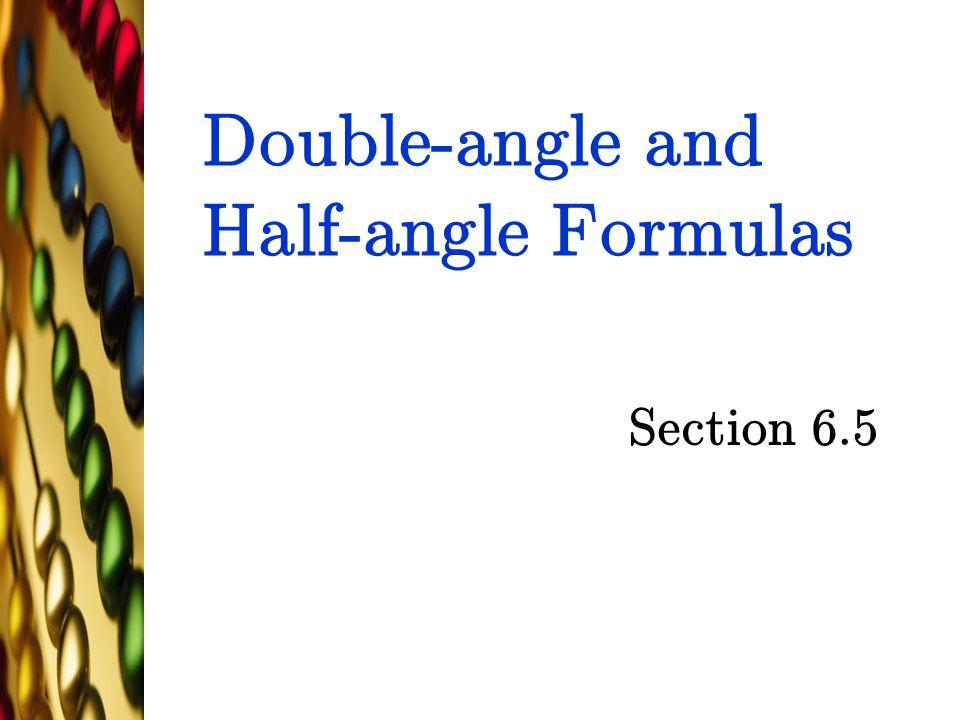 Double-angle and Half-angle Formulas Section 6.5