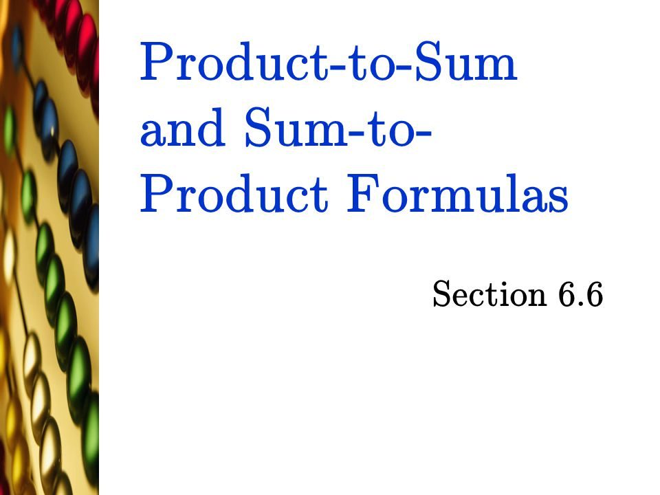 Product-to-Sum and Sum-to- Product Formulas Section 6.6
