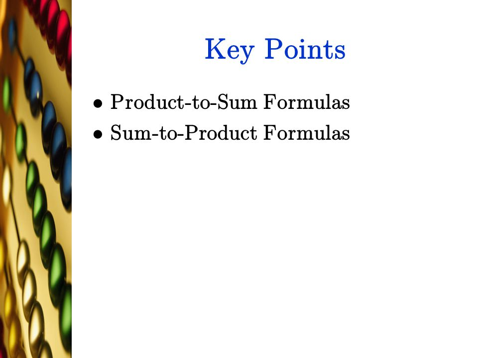 Key Points Product-to-Sum Formulas Sum-to-Product Formulas