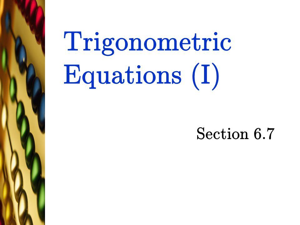 Trigonometric Equations (I) Section 6.7
