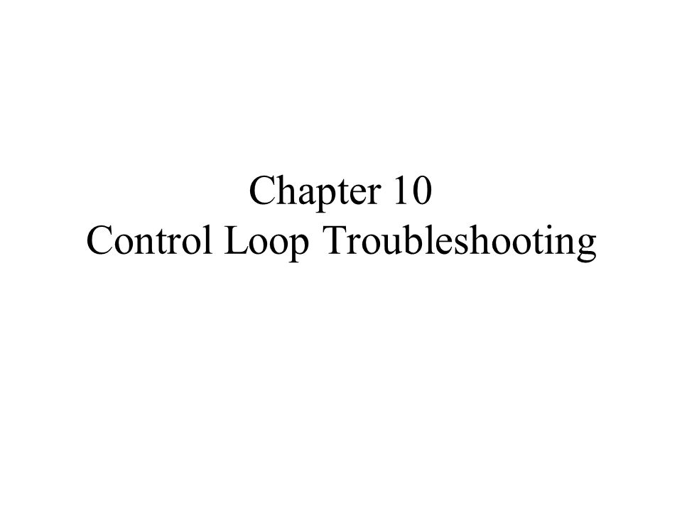 Chapter 10 Control Loop Troubleshooting