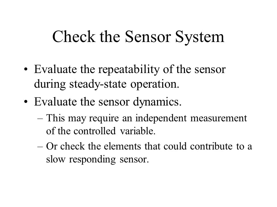 Check the Sensor System Evaluate the repeatability of the sensor during steady-state operation.