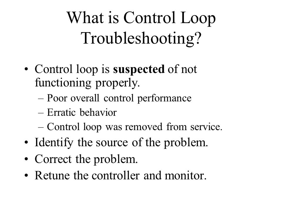 Overall Approach to Troubleshooting Control Loops Check subsystem separately.