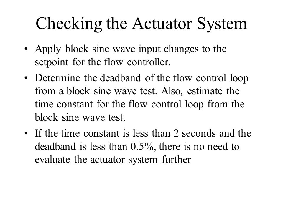 Actuator Systems Block sine wave tests can be used to determine the deadband and time constant for the actuator system.