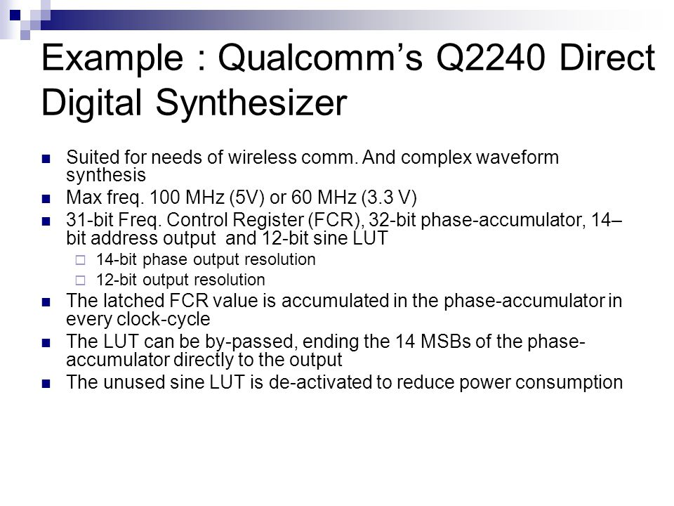 Example : Qualcomm's Q2240 Direct Digital Synthesizer Suited for needs of wireless comm.