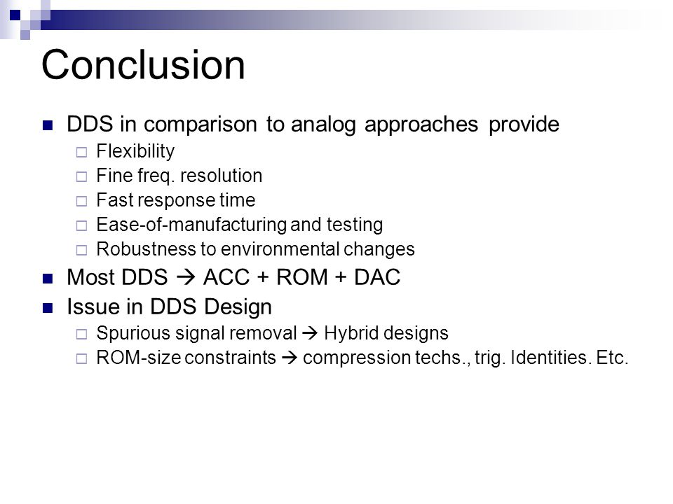 Conclusion DDS in comparison to analog approaches provide  Flexibility  Fine freq.
