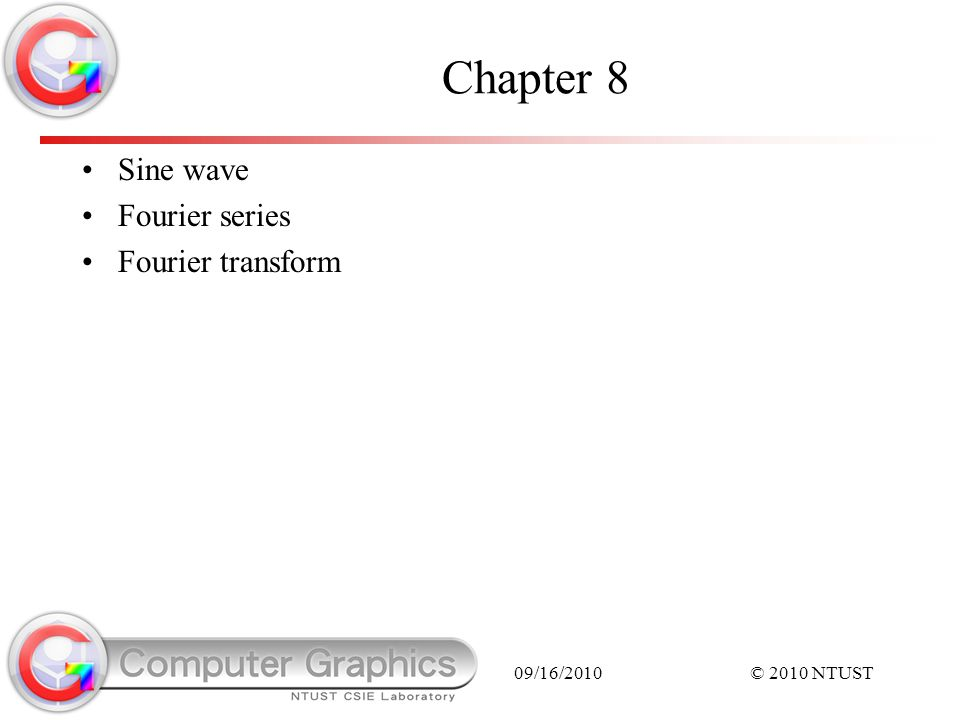 09/16/2010© 2010 NTUST Chapter 8 Sine wave Fourier series Fourier transform