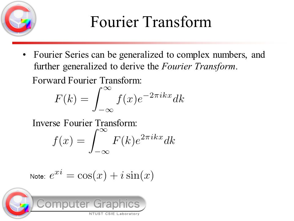 Fourier Transform Fourier Series can be generalized to complex numbers, and further generalized to derive the Fourier Transform. Forward Fourier Trans