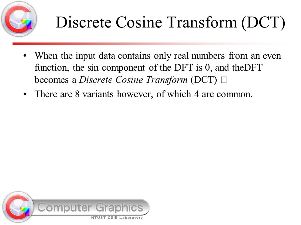 Discrete Cosine Transform (DCT) When the input data contains only real numbers from an even function, the sin component of the DFT is 0, and theDFT be