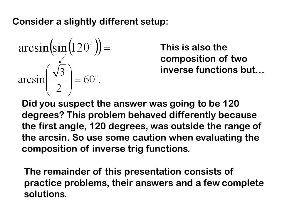 Consider a slightly different setup: This is also the composition of two inverse functions but… Did you suspect the answer was going to be 120 degrees.