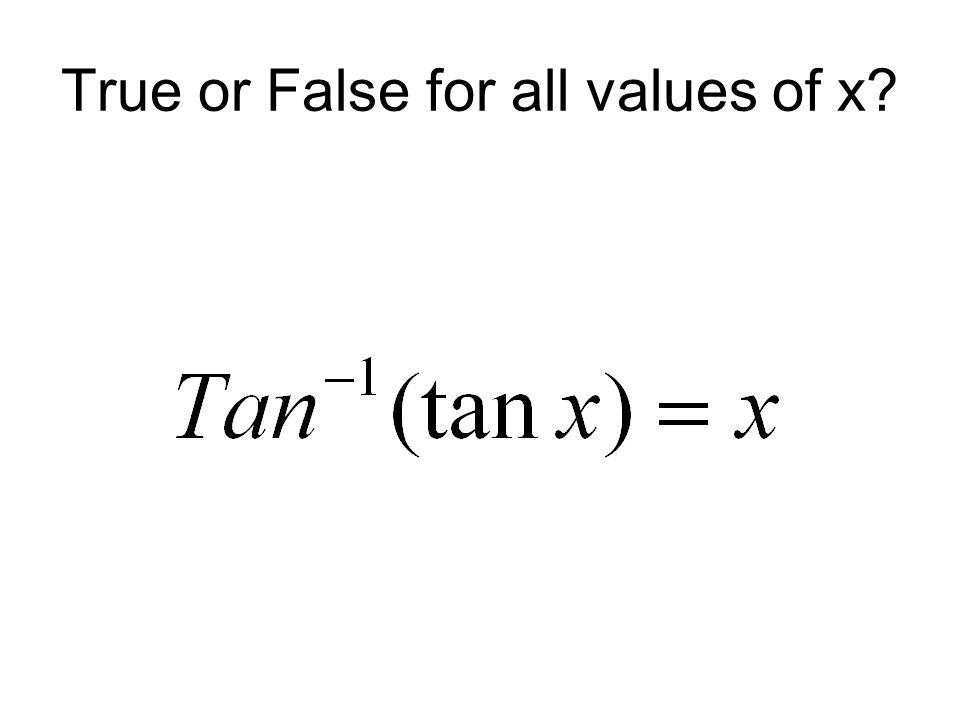 True or False for all values of x?