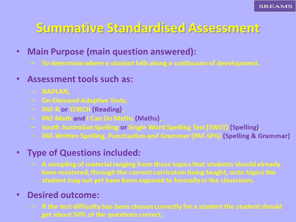 Main Purpose (main question answered): – –To determine where a student falls along a continuum of development.