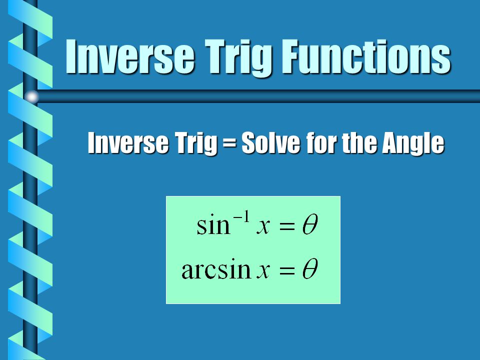 Summary b First find the angle in quadrant I that yields the desired ratio ( the number given in the inverse trig function ).