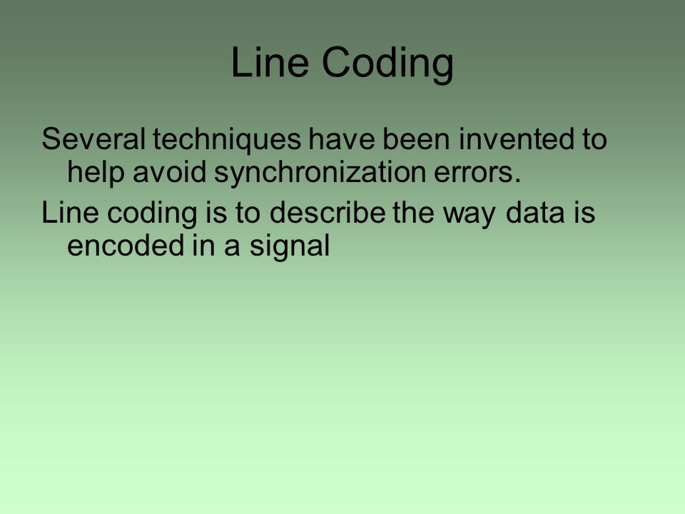 Line Coding Several techniques have been invented to help avoid synchronization errors.