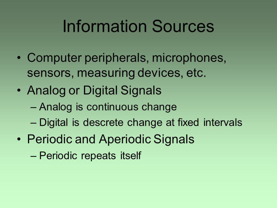 Information Sources Computer peripherals, microphones, sensors, measuring devices, etc.
