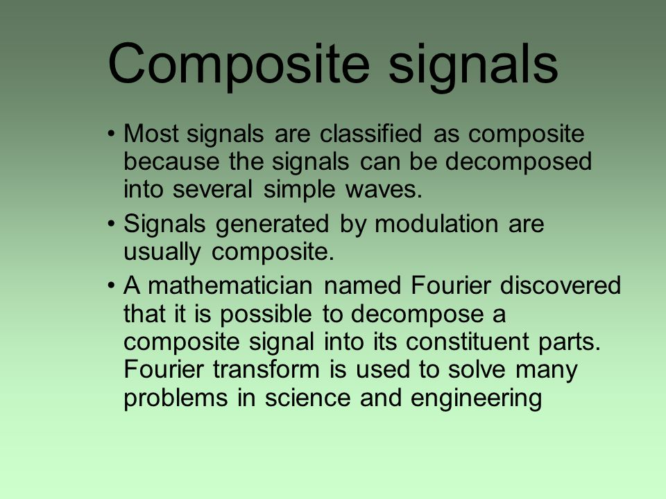 Composite signals Most signals are classified as composite because the signals can be decomposed into several simple waves.